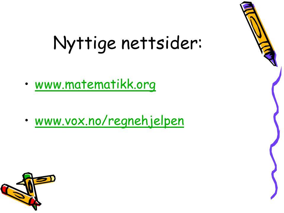 Nyttige nettsider: www.matematikk.org www.vox.no/regnehjelpen