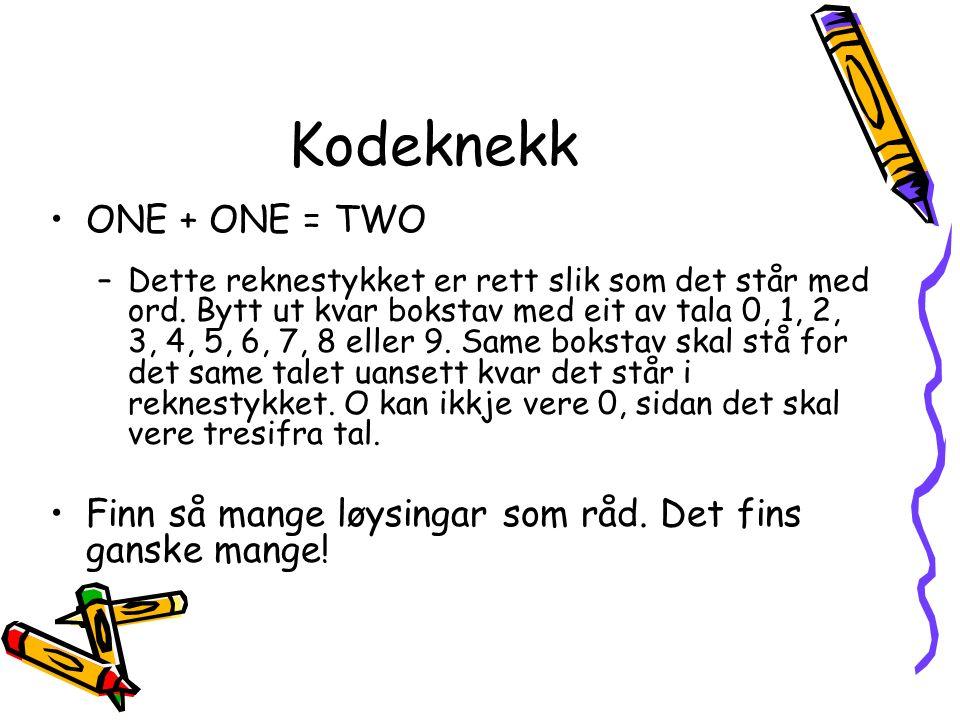 Kodeknekk ONE + ONE = TWO –Dette reknestykket er rett slik som det står med ord.