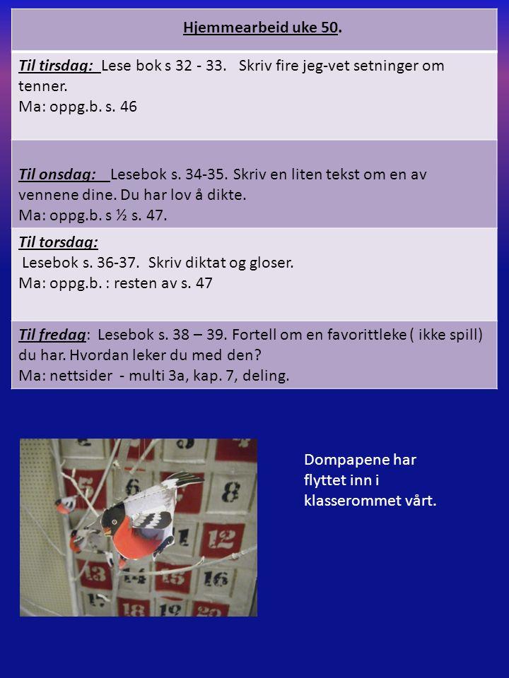 Til tirsdag: Lese bok s 32 - 33. Skriv fire jeg-vet setninger om tenner.