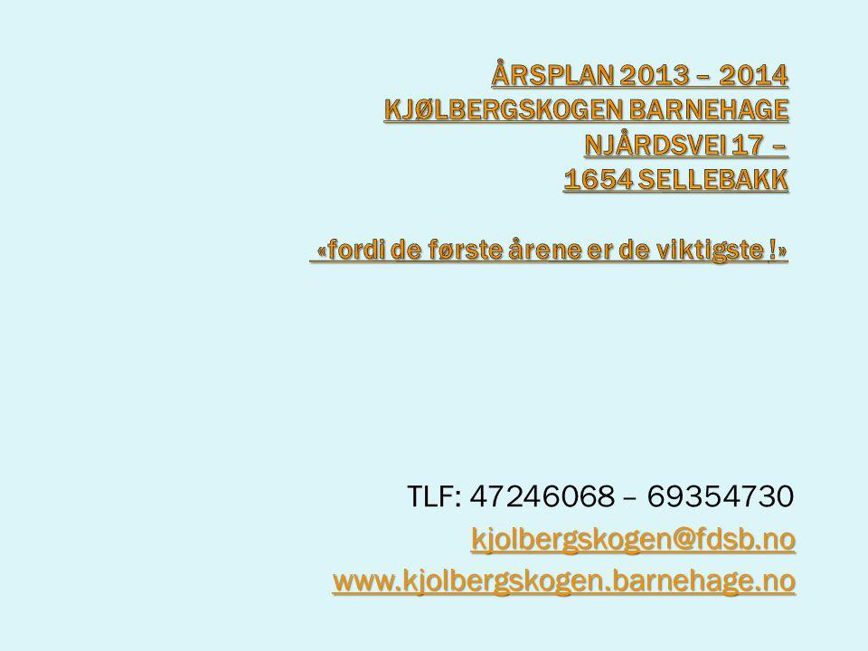 TLF: 47246068 – 69354730 kjolbergskogen@fdsb.no www.kjolbergskogen.barnehage.no