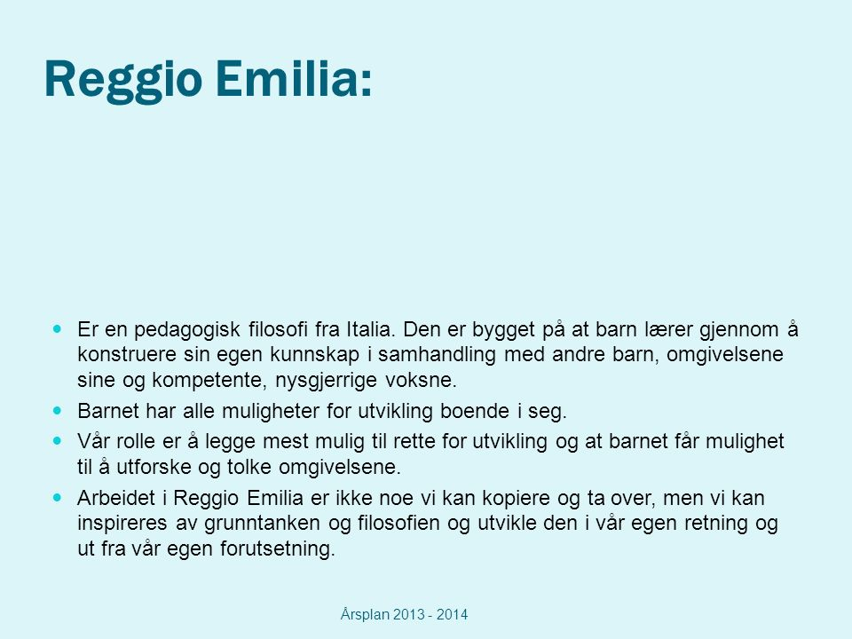 Reggio Emilia: Er en pedagogisk filosofi fra Italia.
