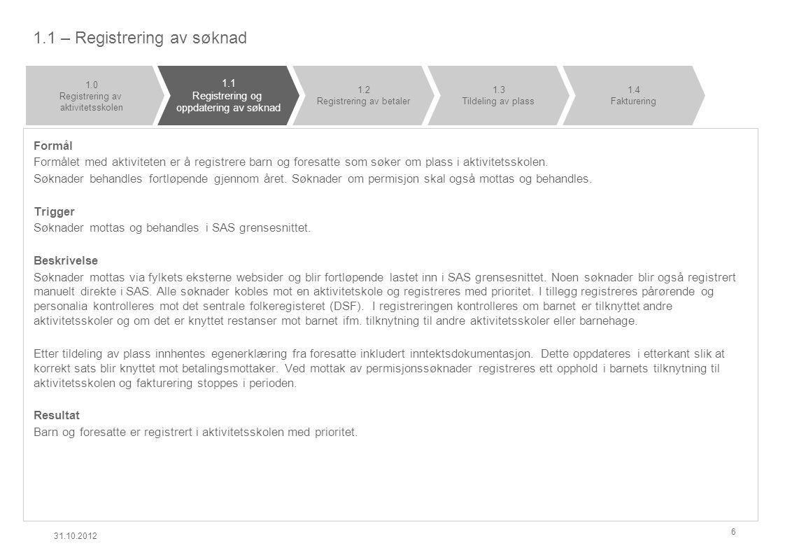 1.1 – Registrering av søknad Formål Formålet med aktiviteten er å registrere barn og foresatte som søker om plass i aktivitetsskolen. Søknader behandl