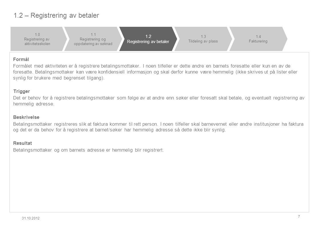 1.2 – Registrering av betaler Formål Formålet med aktiviteten er å registrere betalingsmottaker. I noen tilfeller er dette andre en barnets foresatte