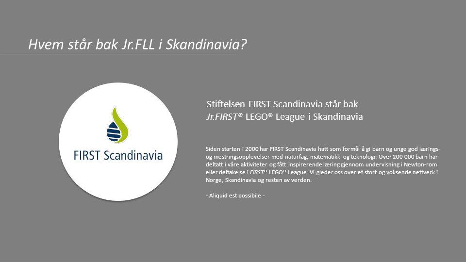 For mer informasjon: Web: juniorfll.org Facebook: FIRST LEGO League Skandinavia