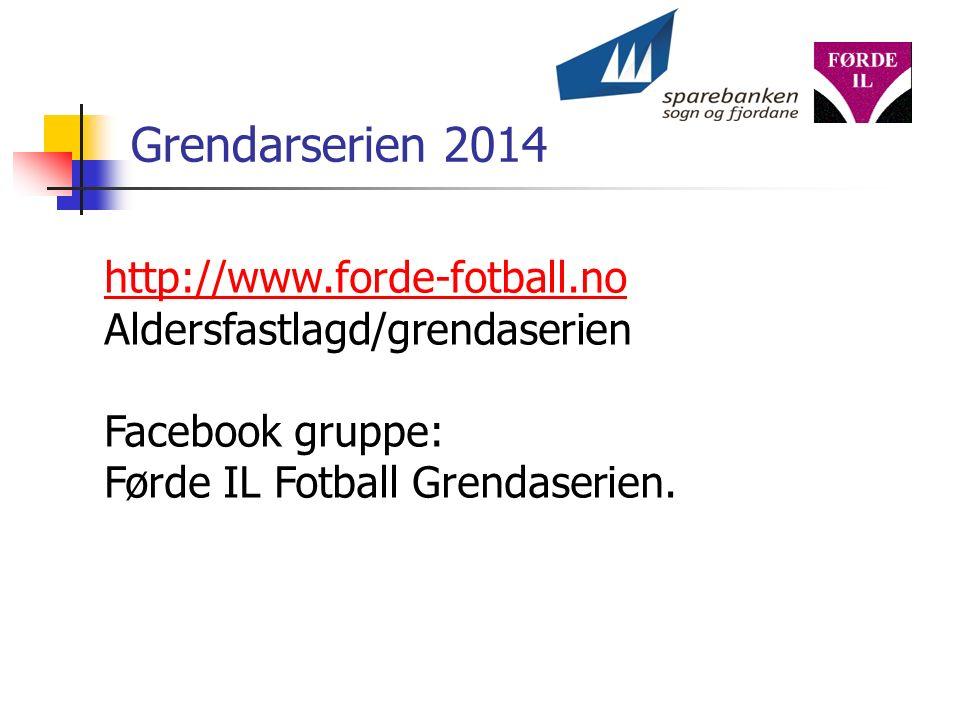Grendarserien 2014 http://www.forde-fotball.no Aldersfastlagd/grendaserien Facebook gruppe: Førde IL Fotball Grendaserien.