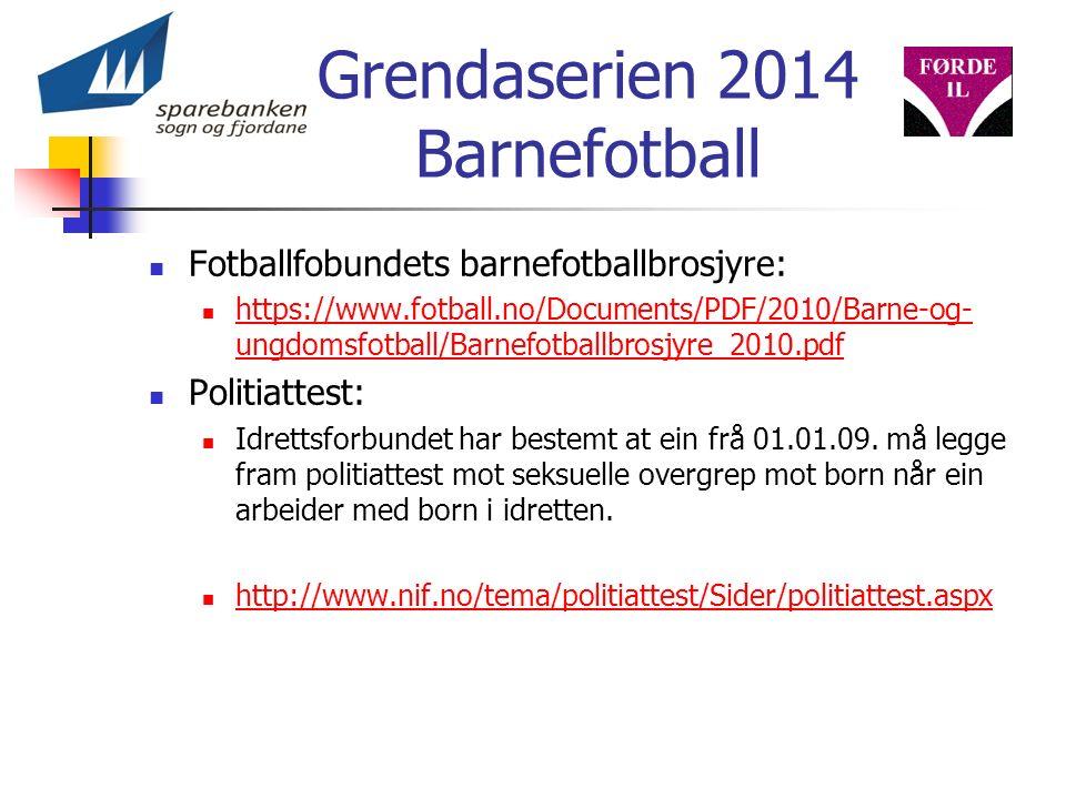 Grendaserien 2014 Barnefotball Fotballfobundets barnefotballbrosjyre: https://www.fotball.no/Documents/PDF/2010/Barne-og- ungdomsfotball/Barnefotballbrosjyre_2010.pdf https://www.fotball.no/Documents/PDF/2010/Barne-og- ungdomsfotball/Barnefotballbrosjyre_2010.pdf Politiattest: Idrettsforbundet har bestemt at ein frå 01.01.09.