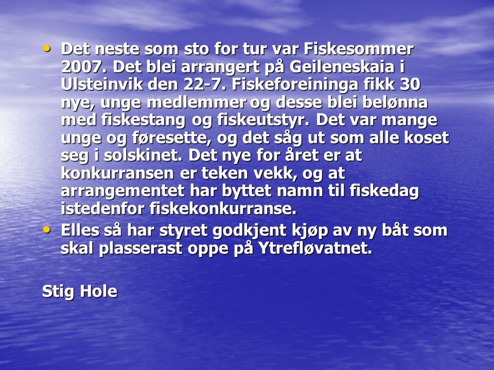 Det neste som sto for tur var Fiskesommer 2007. Det blei arrangert på Geileneskaia i Ulsteinvik den 22-7. Fiskeforeininga fikk 30 nye, unge medlemmer