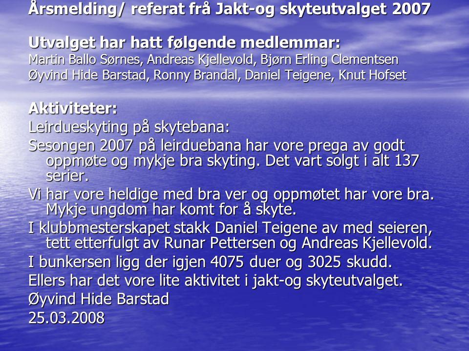 Årsmelding/ referat frå Jakt-og skyteutvalget 2007 Utvalget har hatt følgende medlemmar: Martin Ballo Sørnes, Andreas Kjellevold, Bjørn Erling Clement