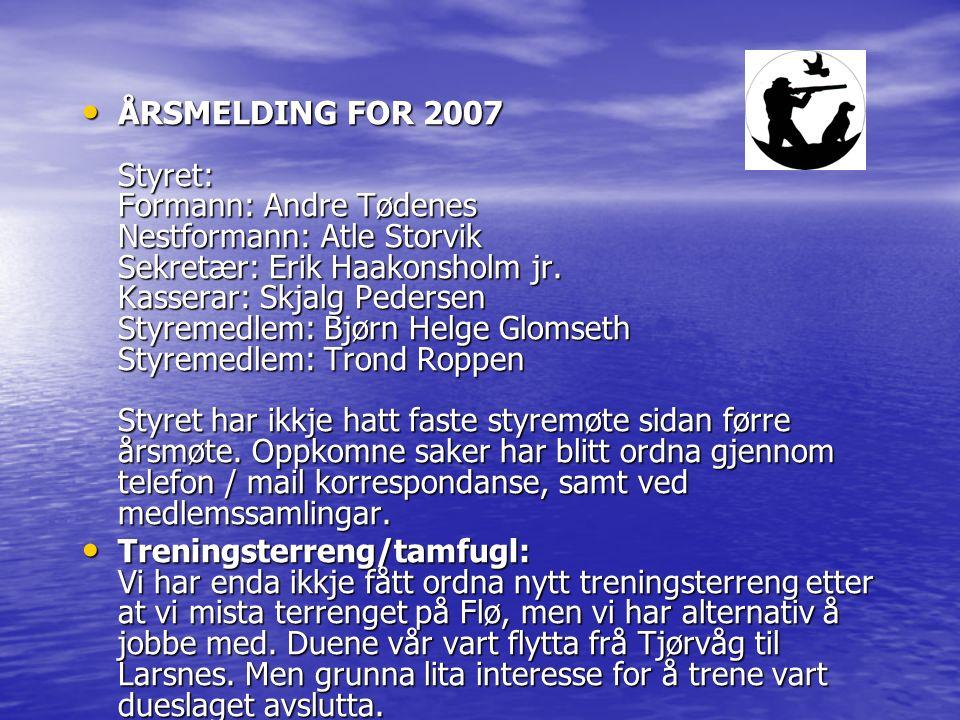 ÅRSMELDING FOR 2007 Styret: Formann: Andre Tødenes Nestformann: Atle Storvik Sekretær: Erik Haakonsholm jr. Kasserar: Skjalg Pedersen Styremedlem: Bjø