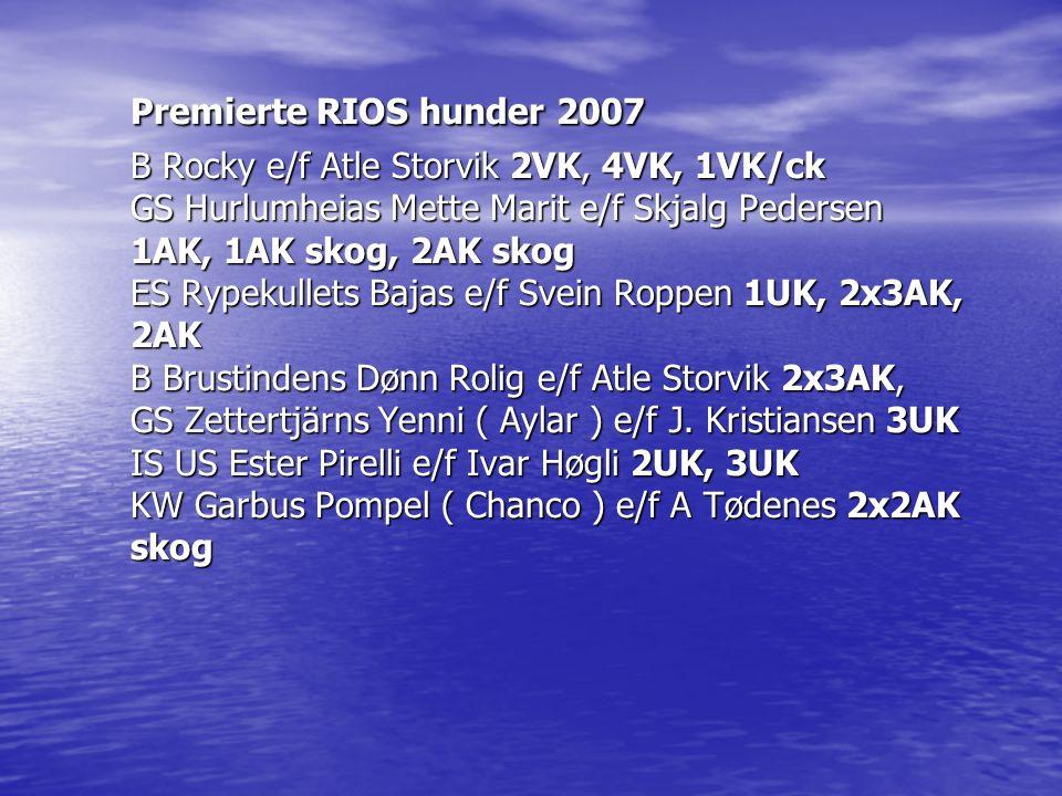 Premierte RIOS hunder 2007 B Rocky e/f Atle Storvik 2VK, 4VK, 1VK/ck GS Hurlumheias Mette Marit e/f Skjalg Pedersen 1AK, 1AK skog, 2AK skog ES Rypekul