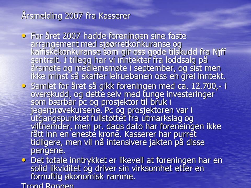 Årsmelding 2007 fra Kasserer For året 2007 hadde foreningen sine faste arrangement med sjøørretkonkuranse og kaifiskekonkuranse som gir oss gode tilsk