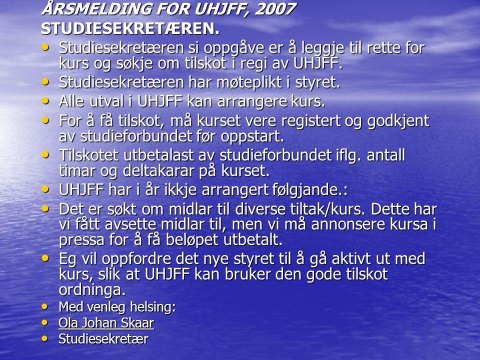 ÅRSMELDING FOR UHJFF, 2007 STUDIESEKRETÆREN. Studiesekretæren si oppgåve er å leggje til rette for kurs og søkje om tilskot i regi av UHJFF. Studiesek
