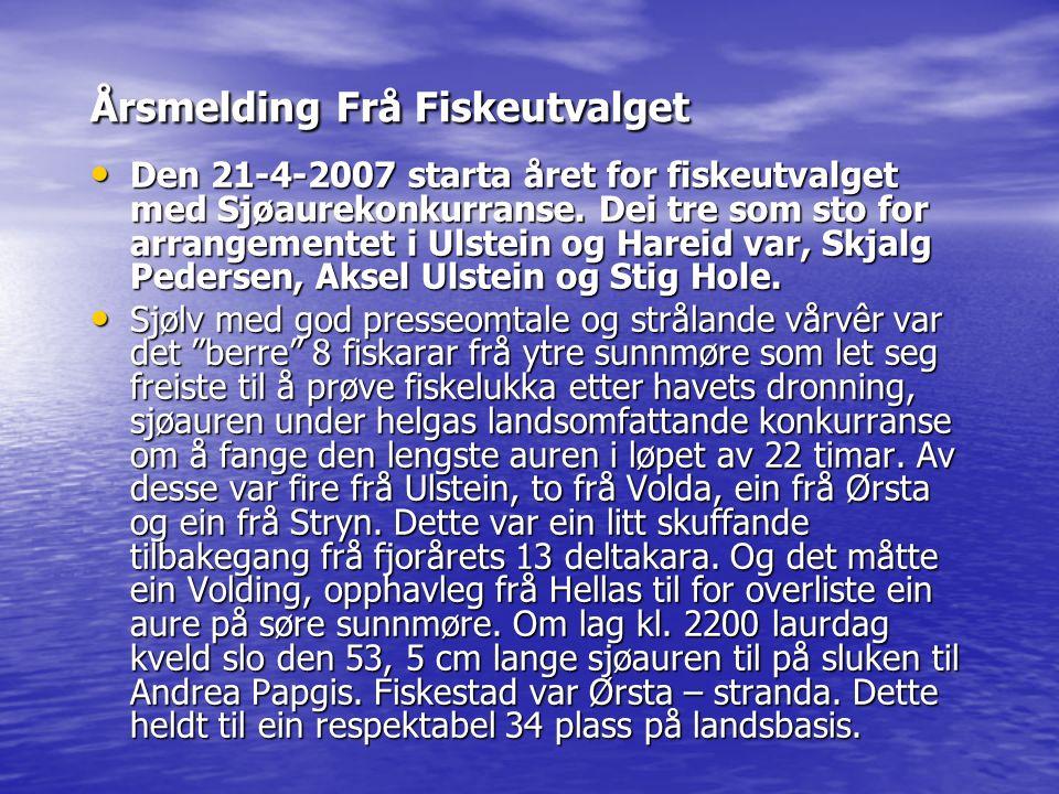 Årsmelding Frå Fiskeutvalget Den 21-4-2007 starta året for fiskeutvalget med Sjøaurekonkurranse. Dei tre som sto for arrangementet i Ulstein og Hareid