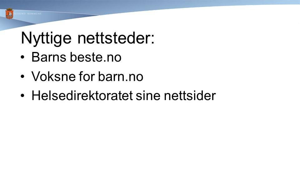 Nyttige nettsteder: Barns beste.no Voksne for barn.no Helsedirektoratet sine nettsider