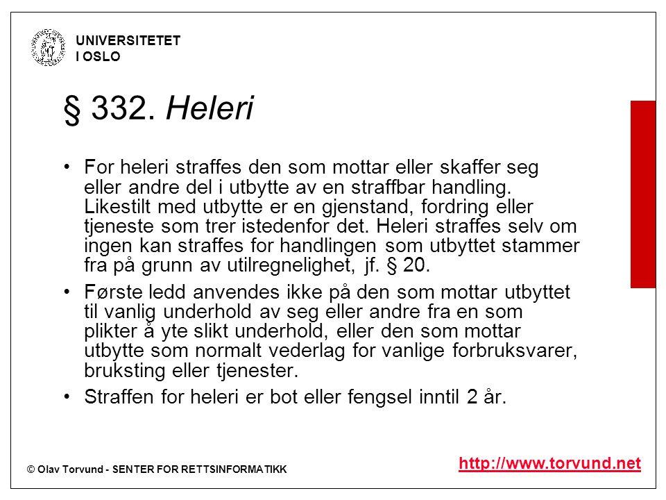 © Olav Torvund - SENTER FOR RETTSINFORMATIKK UNIVERSITETET I OSLO http://www.torvund.net § 332. Heleri For heleri straffes den som mottar eller skaffe