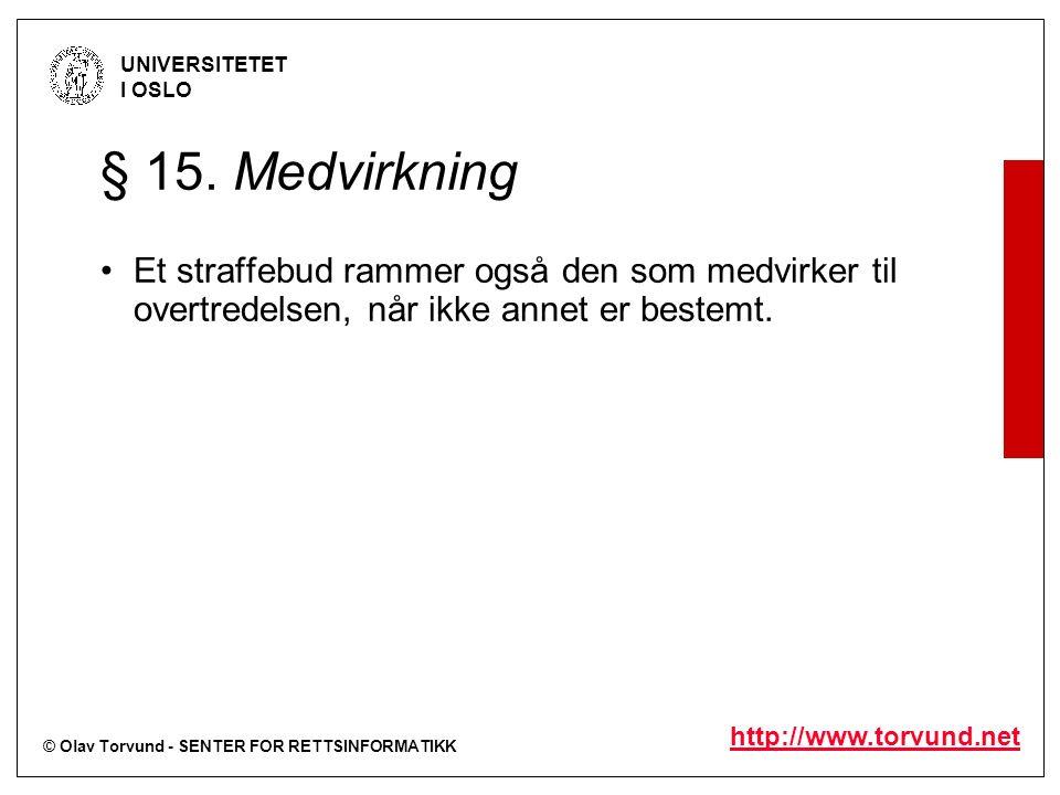 © Olav Torvund - SENTER FOR RETTSINFORMATIKK UNIVERSITETET I OSLO http://www.torvund.net § 15. Medvirkning Et straffebud rammer også den som medvirker