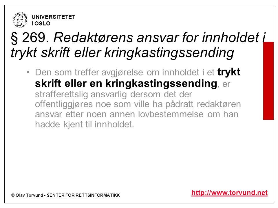 © Olav Torvund - SENTER FOR RETTSINFORMATIKK UNIVERSITETET I OSLO http://www.torvund.net § 269. Redaktørens ansvar for innholdet i trykt skrift eller