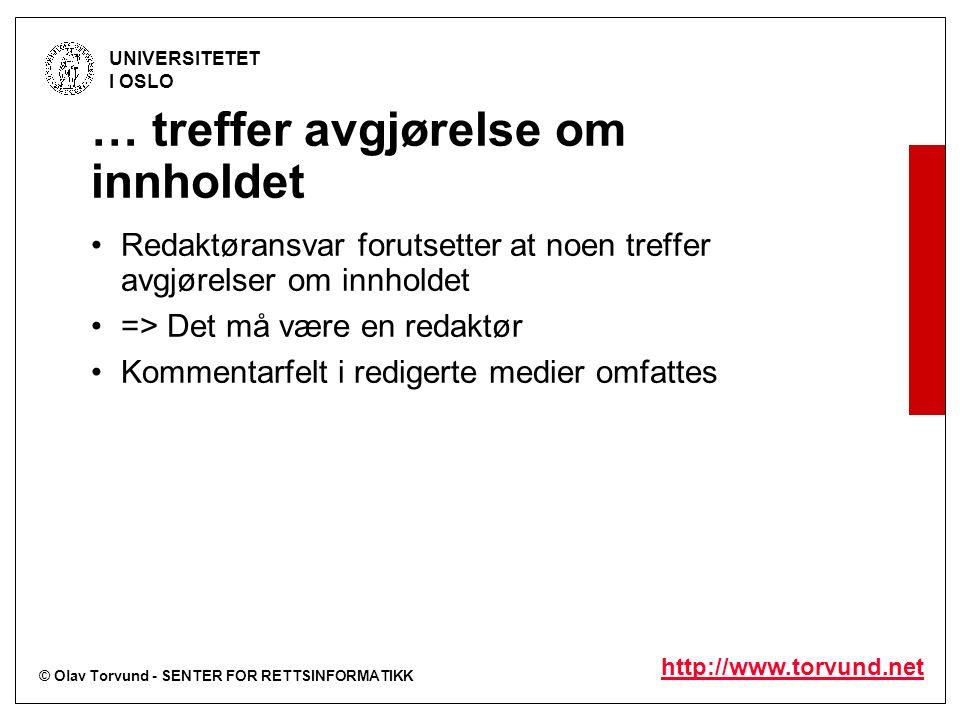 © Olav Torvund - SENTER FOR RETTSINFORMATIKK UNIVERSITETET I OSLO http://www.torvund.net … treffer avgjørelse om innholdet Redaktøransvar forutsetter