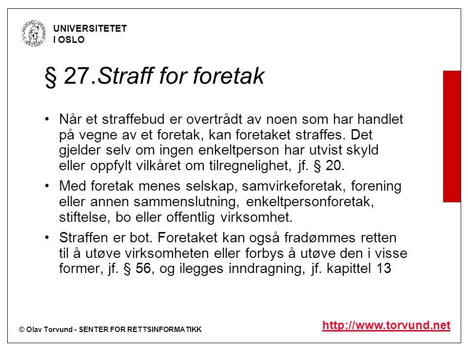 © Olav Torvund - SENTER FOR RETTSINFORMATIKK UNIVERSITETET I OSLO http://www.torvund.net § 27.Straff for foretak Når et straffebud er overtrådt av noe