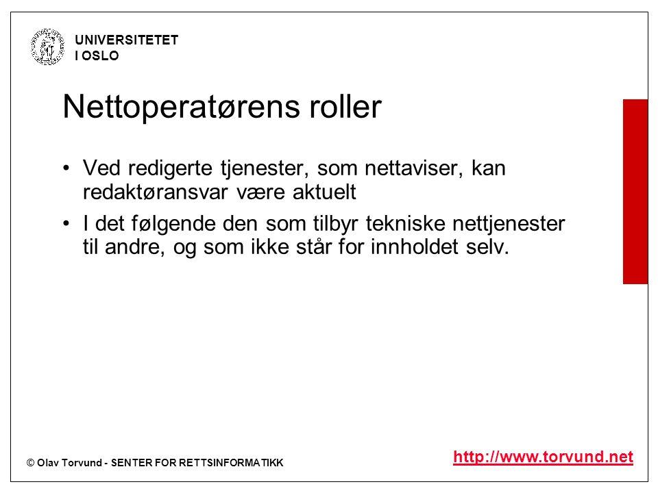 © Olav Torvund - SENTER FOR RETTSINFORMATIKK UNIVERSITETET I OSLO http://www.torvund.net Nettoperatørens roller Ved redigerte tjenester, som nettavise