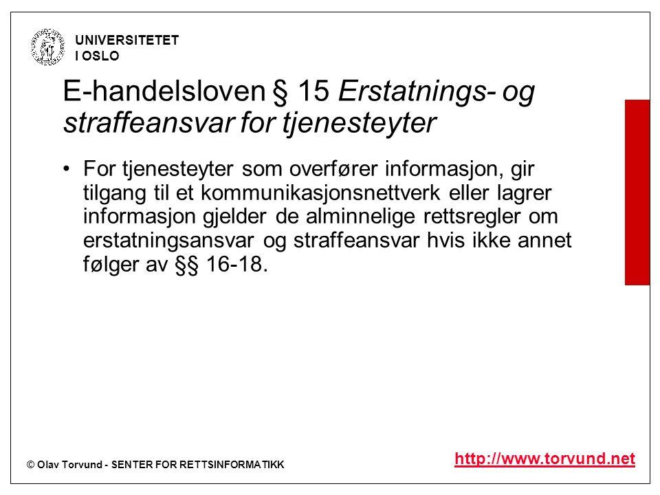 © Olav Torvund - SENTER FOR RETTSINFORMATIKK UNIVERSITETET I OSLO http://www.torvund.net E-handelsloven § 15 Erstatnings- og straffeansvar for tjenest
