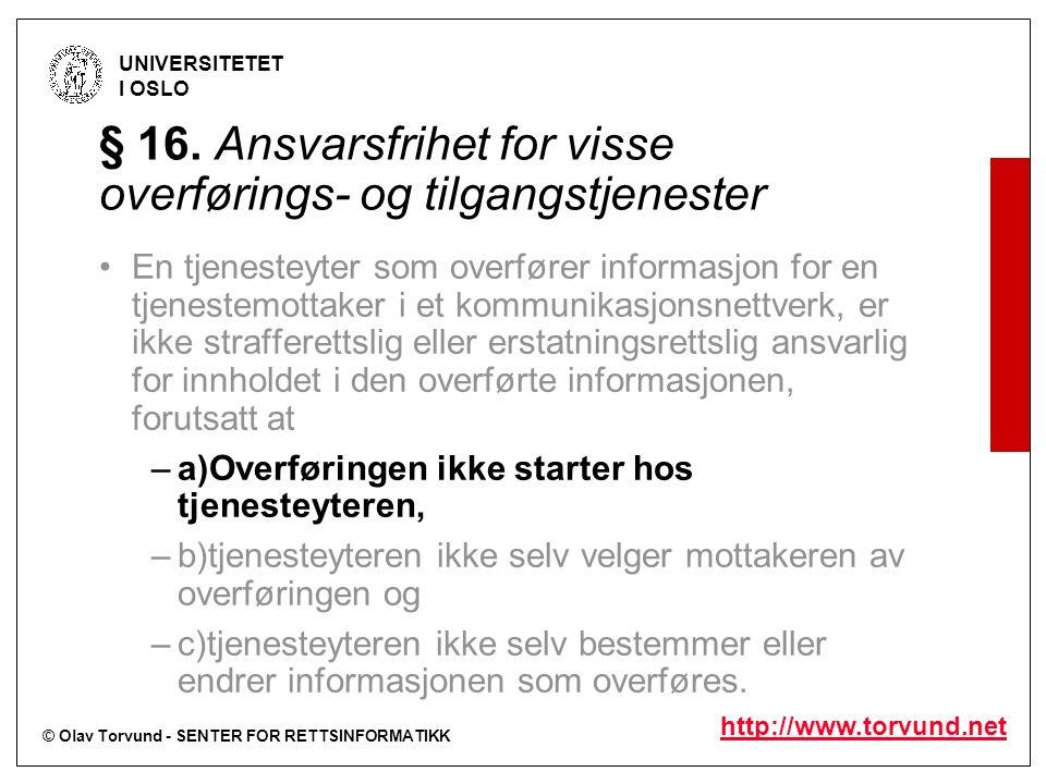 © Olav Torvund - SENTER FOR RETTSINFORMATIKK UNIVERSITETET I OSLO http://www.torvund.net § 16. Ansvarsfrihet for visse overførings- og tilgangstjenest