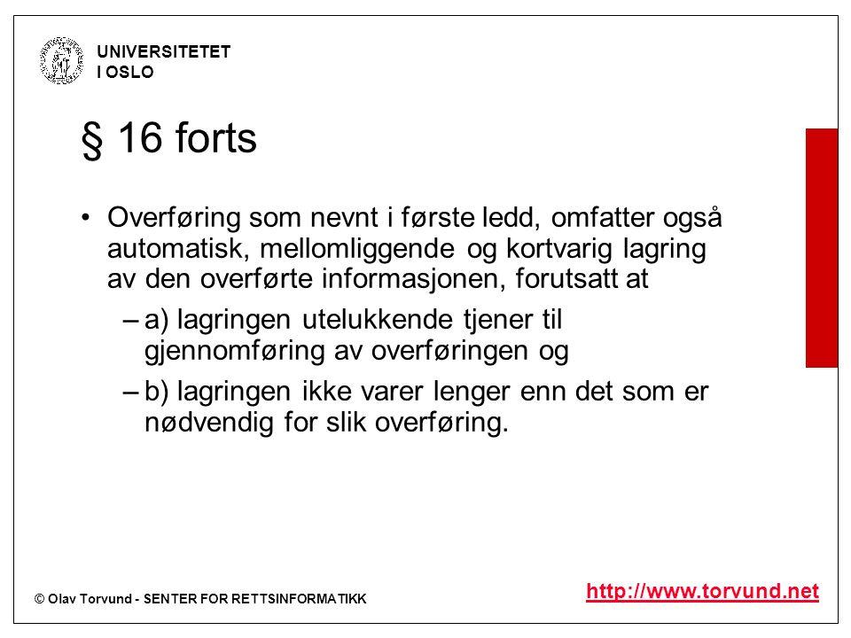 © Olav Torvund - SENTER FOR RETTSINFORMATIKK UNIVERSITETET I OSLO http://www.torvund.net § 16 forts Overføring som nevnt i første ledd, omfatter også