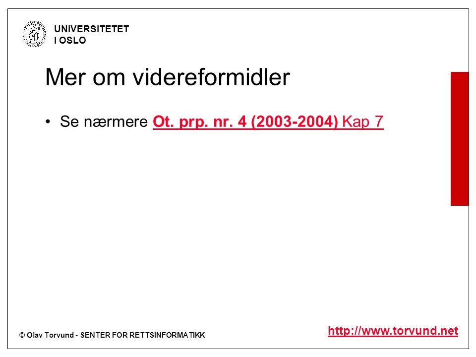 © Olav Torvund - SENTER FOR RETTSINFORMATIKK UNIVERSITETET I OSLO http://www.torvund.net Mer om videreformidler Se nærmere Ot.