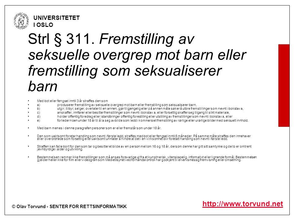 © Olav Torvund - SENTER FOR RETTSINFORMATIKK UNIVERSITETET I OSLO http://www.torvund.net Strl § 311. Fremstilling av seksuelle overgrep mot barn eller