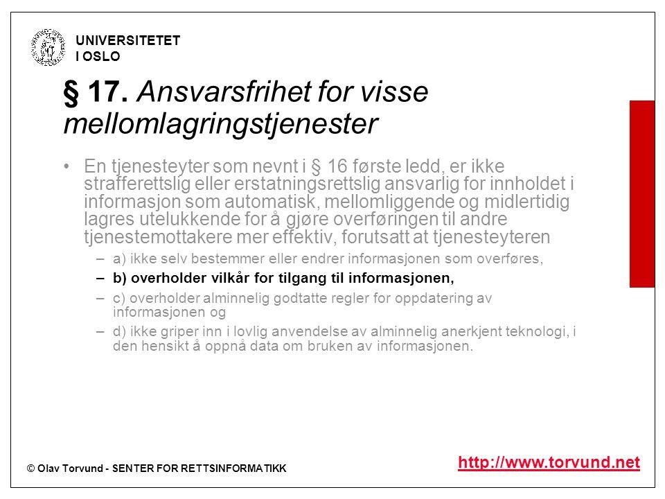 © Olav Torvund - SENTER FOR RETTSINFORMATIKK UNIVERSITETET I OSLO http://www.torvund.net § 17. Ansvarsfrihet for visse mellomlagringstjenester En tjen