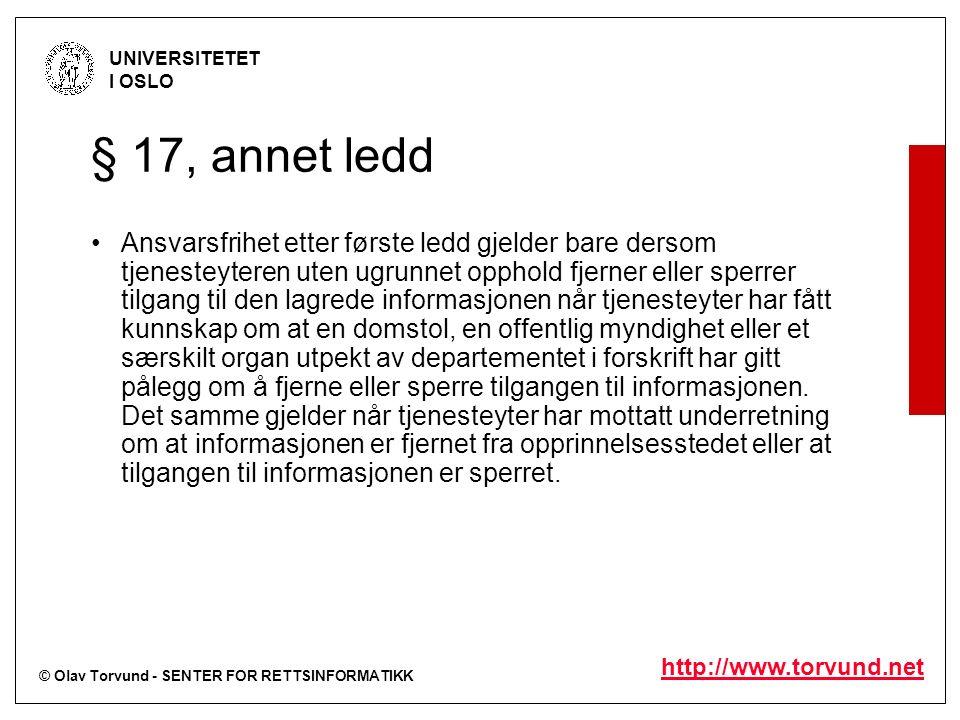 © Olav Torvund - SENTER FOR RETTSINFORMATIKK UNIVERSITETET I OSLO http://www.torvund.net § 17, annet ledd Ansvarsfrihet etter første ledd gjelder bare