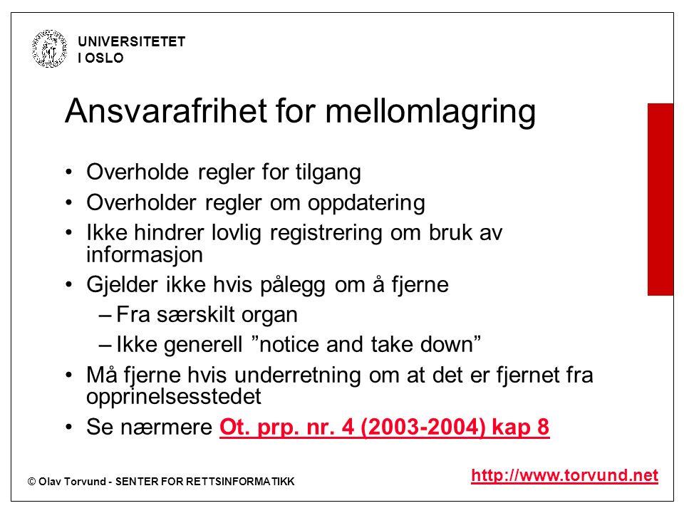 © Olav Torvund - SENTER FOR RETTSINFORMATIKK UNIVERSITETET I OSLO http://www.torvund.net Ansvarafrihet for mellomlagring Overholde regler for tilgang