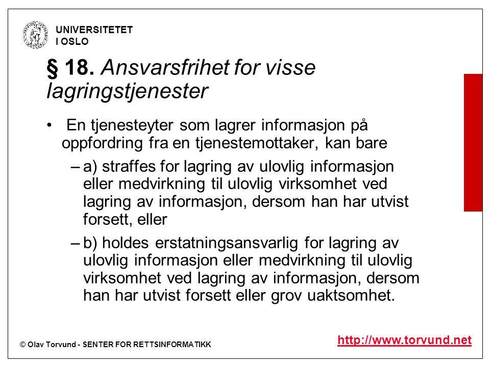 © Olav Torvund - SENTER FOR RETTSINFORMATIKK UNIVERSITETET I OSLO http://www.torvund.net § 18. Ansvarsfrihet for visse lagringstjenester En tjenesteyt