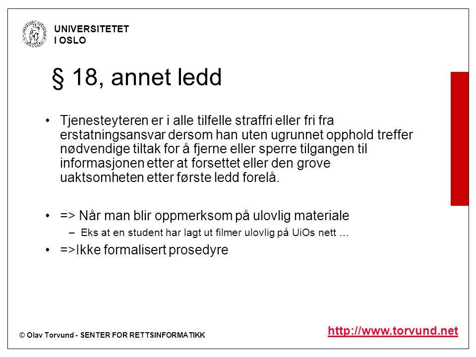 © Olav Torvund - SENTER FOR RETTSINFORMATIKK UNIVERSITETET I OSLO http://www.torvund.net § 18, annet ledd Tjenesteyteren er i alle tilfelle straffri e