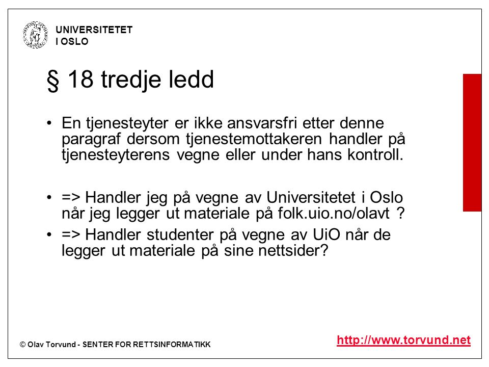 © Olav Torvund - SENTER FOR RETTSINFORMATIKK UNIVERSITETET I OSLO http://www.torvund.net § 18 tredje ledd En tjenesteyter er ikke ansvarsfri etter den