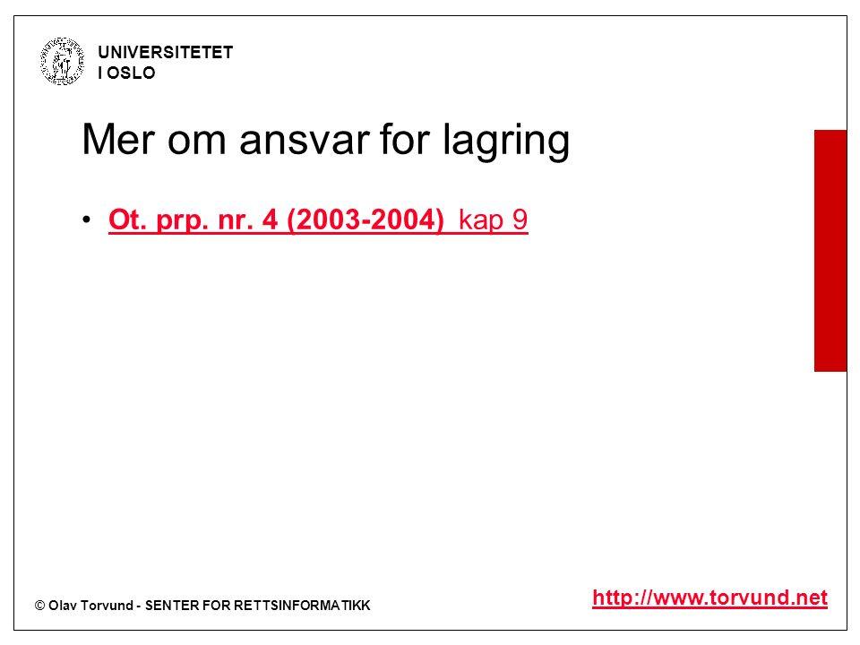 © Olav Torvund - SENTER FOR RETTSINFORMATIKK UNIVERSITETET I OSLO http://www.torvund.net Mer om ansvar for lagring Ot. prp. nr. 4 (2003-2004) kap 9Ot.