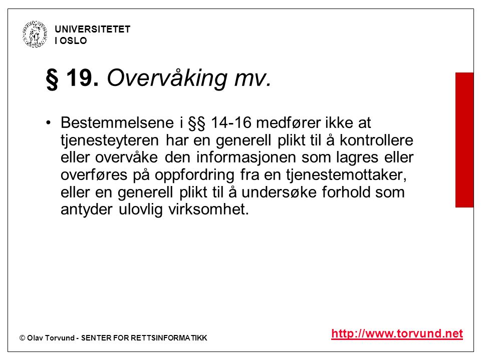 © Olav Torvund - SENTER FOR RETTSINFORMATIKK UNIVERSITETET I OSLO http://www.torvund.net § 19. Overvåking mv. Bestemmelsene i §§ 14-16 medfører ikke a