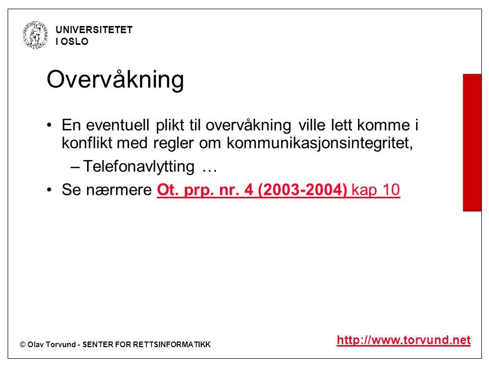 © Olav Torvund - SENTER FOR RETTSINFORMATIKK UNIVERSITETET I OSLO http://www.torvund.net Overvåkning En eventuell plikt til overvåkning ville lett kom
