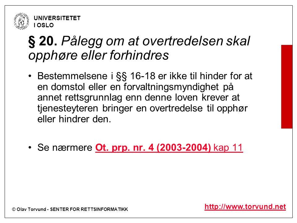 © Olav Torvund - SENTER FOR RETTSINFORMATIKK UNIVERSITETET I OSLO http://www.torvund.net § 20. Pålegg om at overtredelsen skal opphøre eller forhindre