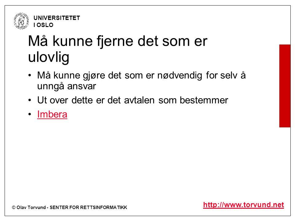 © Olav Torvund - SENTER FOR RETTSINFORMATIKK UNIVERSITETET I OSLO http://www.torvund.net Må kunne fjerne det som er ulovlig Må kunne gjøre det som er nødvendig for selv å unngå ansvar Ut over dette er det avtalen som bestemmer Imbera