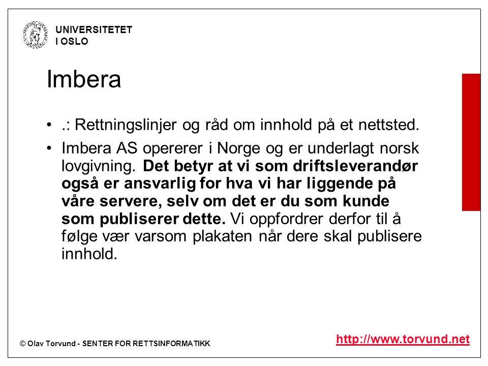 © Olav Torvund - SENTER FOR RETTSINFORMATIKK UNIVERSITETET I OSLO http://www.torvund.net Imbera.: Rettningslinjer og råd om innhold på et nettsted. Im
