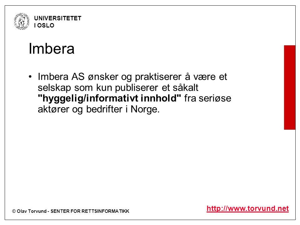 © Olav Torvund - SENTER FOR RETTSINFORMATIKK UNIVERSITETET I OSLO http://www.torvund.net Imbera Imbera AS ønsker og praktiserer å være et selskap som kun publiserer et såkalt hyggelig/informativt innhold fra seriøse aktører og bedrifter i Norge.