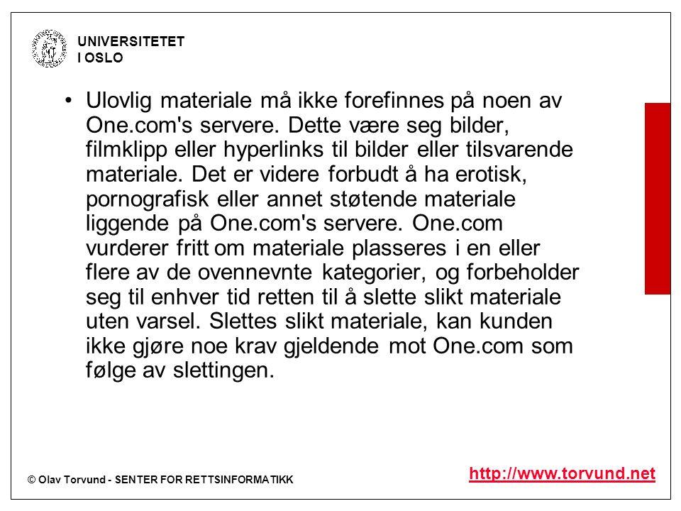 © Olav Torvund - SENTER FOR RETTSINFORMATIKK UNIVERSITETET I OSLO http://www.torvund.net Ulovlig materiale må ikke forefinnes på noen av One.com s servere.