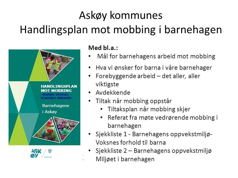 Askøy kommunes Handlingsplan mot mobbing i barnehagen Med bl.a.: Mål for barnehagens arbeid mot mobbing Hva vi ønsker for barna i våre barnehager Fore