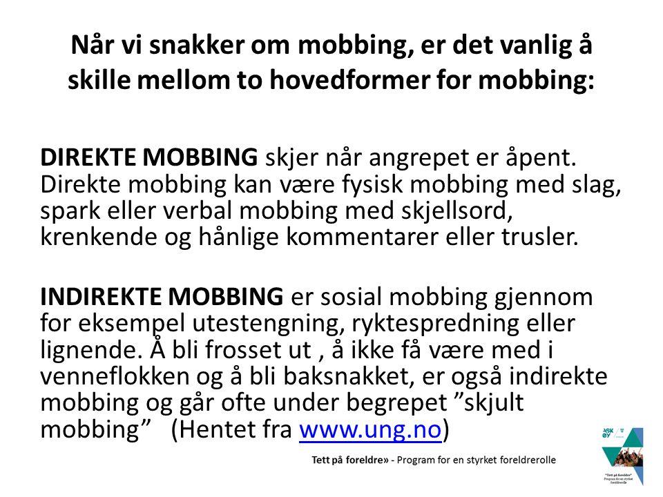 Når vi snakker om mobbing, er det vanlig å skille mellom to hovedformer for mobbing: DIREKTE MOBBING skjer når angrepet er åpent. Direkte mobbing kan