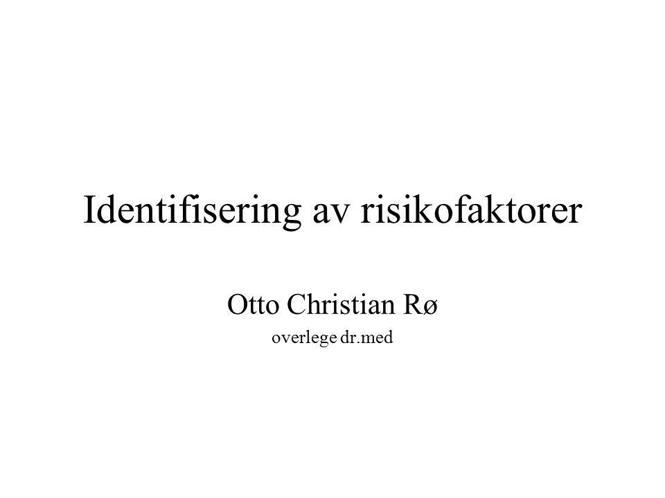 Identifisering av risikofaktorer Otto Christian Rø overlege dr.med
