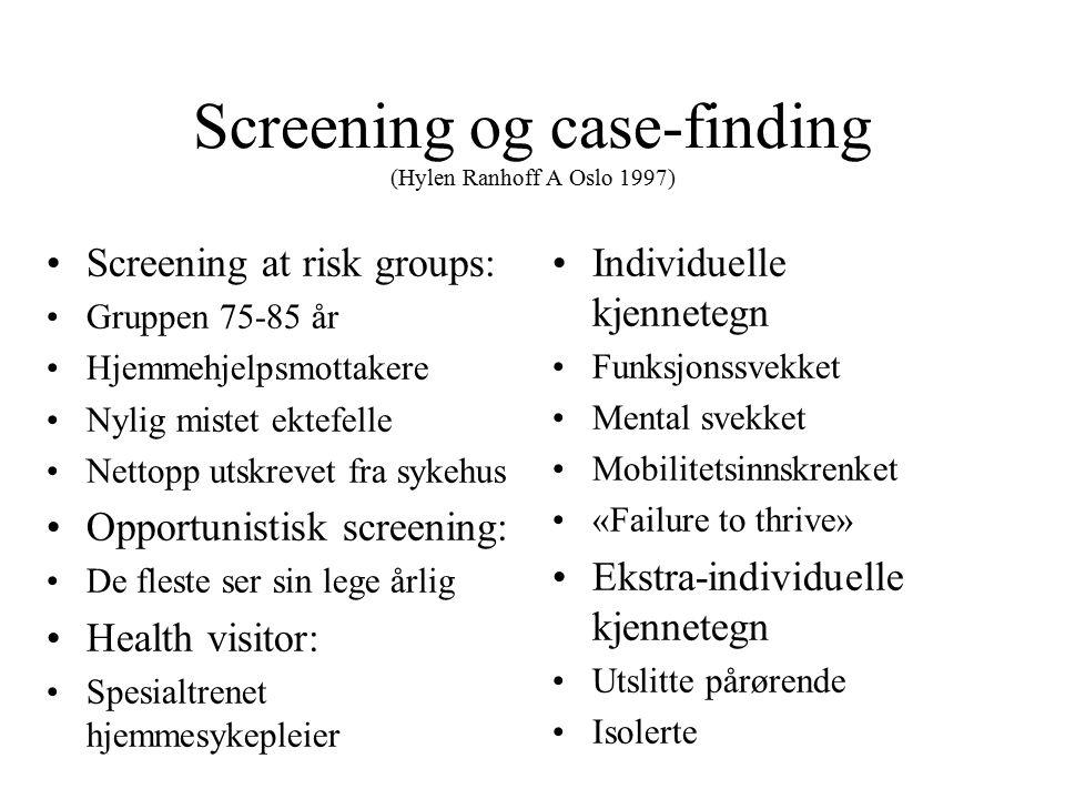 Screening og case-finding (Hylen Ranhoff A Oslo 1997) Screening at risk groups: Gruppen 75-85 år Hjemmehjelpsmottakere Nylig mistet ektefelle Nettopp