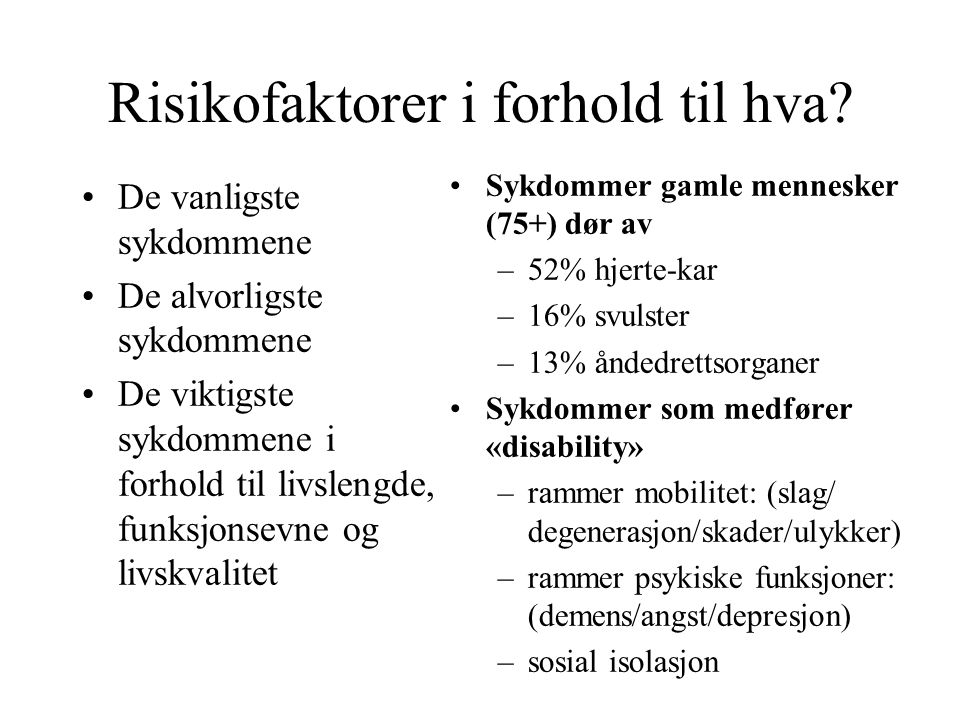 Risikofaktorer i forhold til hva? De vanligste sykdommene De alvorligste sykdommene De viktigste sykdommene i forhold til livslengde, funksjonsevne og