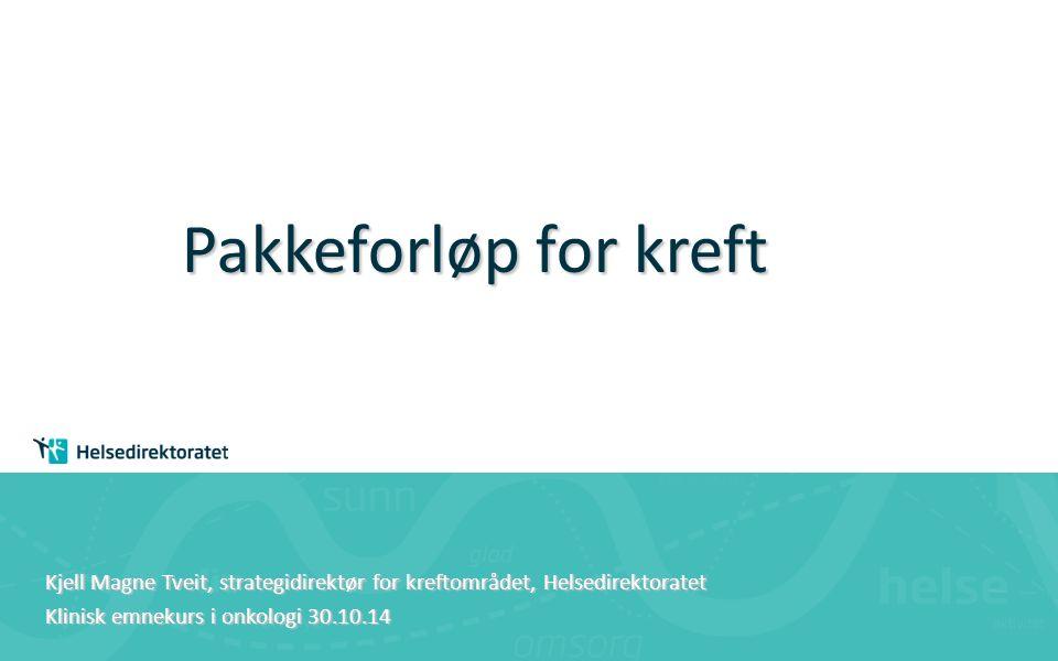 Pakkeforløp for kreft Kjell Magne Tveit, strategidirektør for kreftområdet, Helsedirektoratet Klinisk emnekurs i onkologi 30.10.14