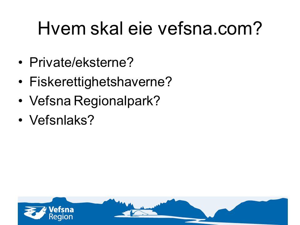 Hvem skal eie vefsna.com Private/eksterne Fiskerettighetshaverne Vefsna Regionalpark Vefsnlaks
